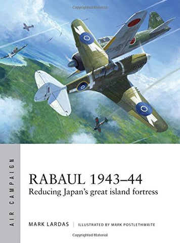 Rabaul 194344: Reducing Japan's great island fortress (Air Campaign)