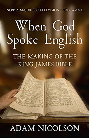 When God Spoke English: The Making of the King James Bible