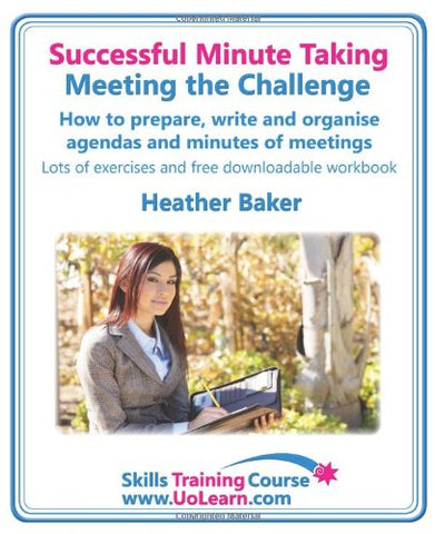 Successful Minute Taking - Meeting the Challenge: How to Prepare, Write and Organise Agendas and Minutes of Meetings. Your Role as the Minute Taker an (Skills Training Course)