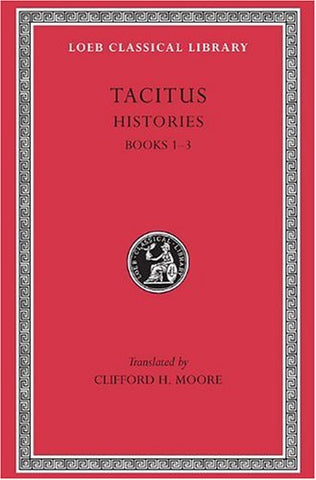 Tacitus: The Histories, Books 1-3 (Loeb Classical Library): Bks. 1-3