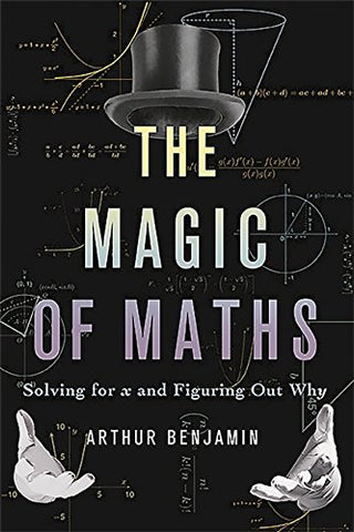 The Magic of Maths (INTL PB ED): Solving for x and Figuring Out Why