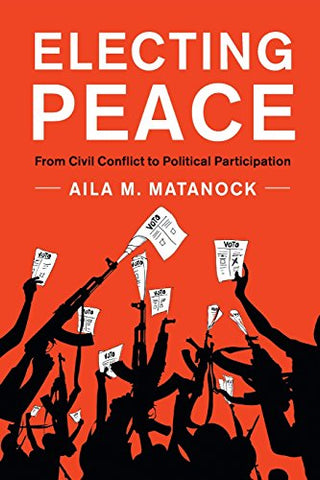 Electing Peace: From Civil Conflict to Political Participation