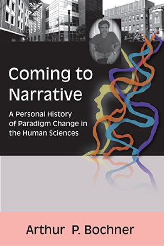 Coming to Narrative: A Personal History of Paradigm Change in the Human Sciences (Writing Lives)