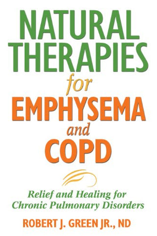 Natural Therapies for Emphysema: Relief and Healing for Chronic Pulmonary Disorders