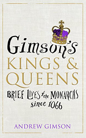 Gimsons Kings and Queens: Brief Lives of the Forty Monarchs since 1066