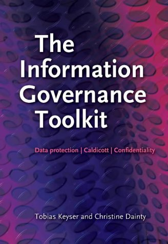 The Information Governance Toolkit: Data Protection, Caldicott, Confidentiality