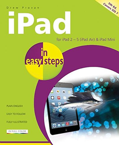 iPad in easy steps Covers iOS 7 for iPad 2-5 (iPad Air) and iPad Mini 5th Edition