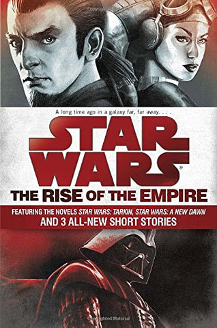Star Wars: The Rise of the Empire: Featuring the Novels Star Wars: Tarkin, Star Wars: A New Dawn, and 3 All-New Short Stories