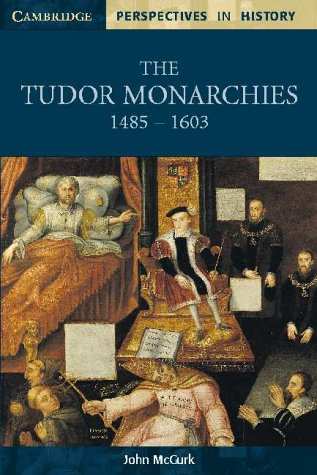 The Tudor Monarchies, 1485-1603 (Cambridge Perspectives in History)