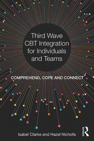 Third Wave CBT Integration for Individuals and Teams: Comprehend, Cope and Connect