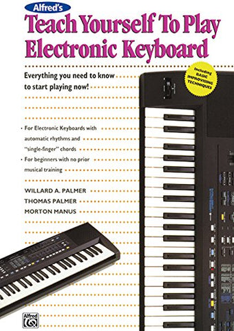 Alfred's Teach Yourself to Play Electronic Keyboard: Everything You Need to Know to Start Playing Now!