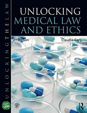 Unlocking Medical Law and Ethics 2e (Unlocking the Law)