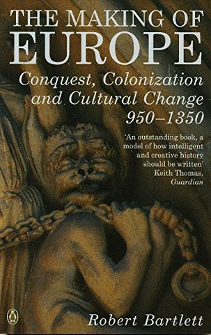 The Making of Europe: Conquest, Colonization and Cultural Change 950-1350