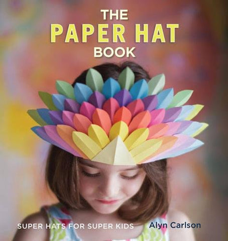 The Paper Hat Book: Super Hats for Super Kids