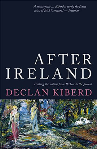 After Ireland: Writing the Nation from Beckett to the Present