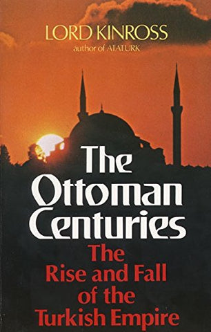 The Ottoman Centuries: The Rise and Fall of the Turkish Empire