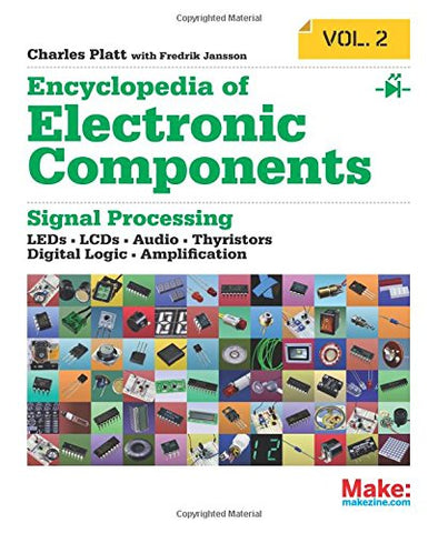 Make: Encyclopedia of Electronic Components Volume 2: LEDs, LCDs, Audio, Thyristors, Digital Logic, and Amplification