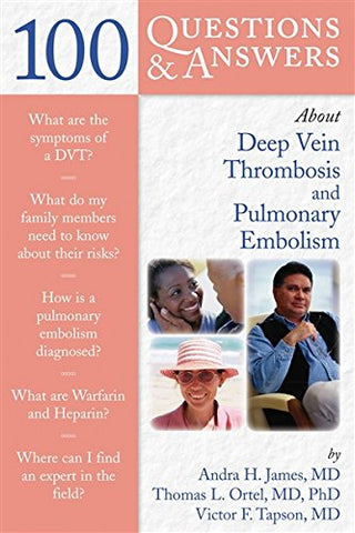 100 Questions & Answers About Deep Vein Thrombosis & Pulmonary Embolism (100 Questions & Answers about . . .)