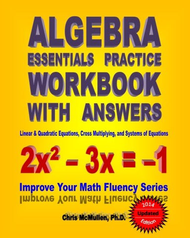 Algebra Essentials Practice Workbook with Answers:  Linear & Quadratic Equations, Cross Multiplying, and Systems of Equations: Improve Your Math Fluency Series: Volume 12