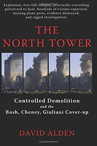 The North Tower: Controlled Demolition and the Bush, Cheney, Giuliani Cover-up