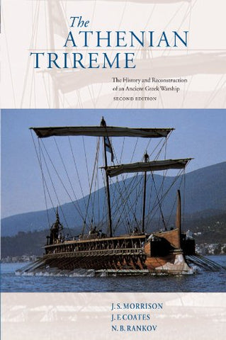 The Athenian Trireme: The History and Reconstruction of an Ancient Greek Warship Second Edition