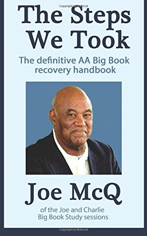 The Steps We Took: The definitive AA Big Book Recovery handbook: Volume 8 (Addiction Recovery Series)