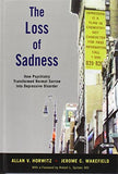 The Loss of Sadness: How Psychiatry Transformed Normal Sorrow Into Depressive Disorder