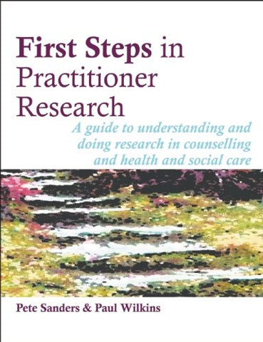 First Steps in Practitioner Research: A guide to understanding and doing research in counselling and health and social care (Steps in Counselling Series)