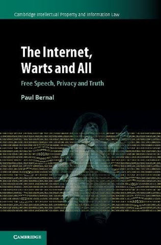 The Internet, Warts and All: Free Speech, Privacy and Truth (Cambridge Intellectual Property and Information Law)
