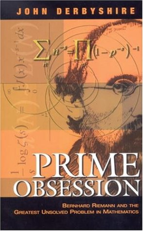 Prime Obsession: Bernhard Riemann and the Greatest Unsolved Problem in Mathematics