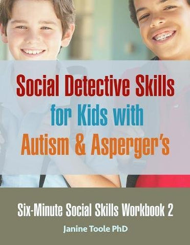 Six Minute Social Skills Workbook 2: Social Detective Skills for Kids with Autism & Asperger's