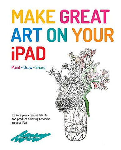 Make Great Art on Your iPad: Draw, Paint & Share