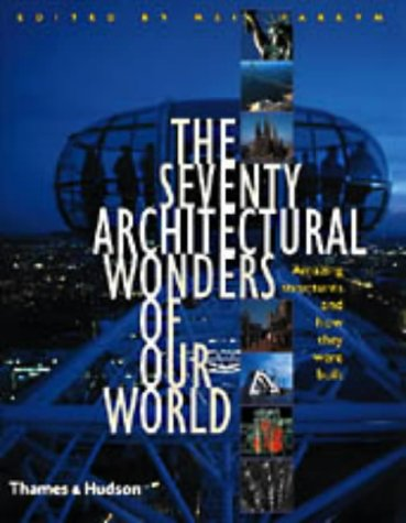 The Seventy Architectural Wonders of Our Modern World: Amazing Structures and How They Were Built