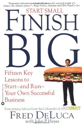 Start Small, Finish Big: Fifteen Key Lessons to Start-And-Run Your Own Successful Business