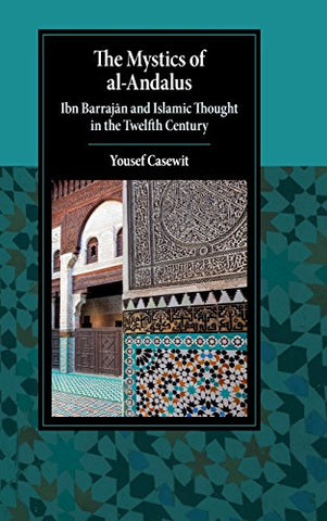 The Mystics of al-Andalus: Ibn Barrajn and Islamic Thought in the Twelfth Century (Cambridge Studies in Islamic Civilization)