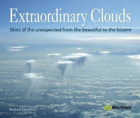 Extraordinary Clouds: Skies of the Unexpected from the Beautiful to the Bizarre