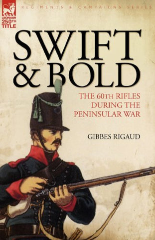 Swift & Bold: The 60th Rifles During the Peninsula War (Regiments and Campaigns)