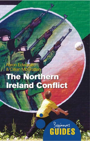 The Northern Ireland Conflict: A Beginner's Guide (Beginner's Guides)