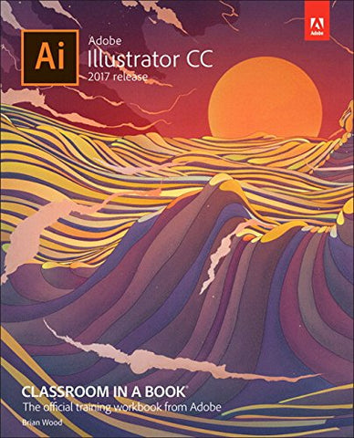 Adobe Illustrator CC Classroom in a Book (2017 release) (Classroom in a Book (Adobe))