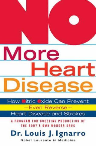 No More Heart Disease: How Nitric Oxide Can Prevent - Even Reverse - Heart Disease and Strokes
