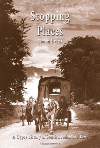 Stopping Places: A Gypsy History of South London and Kent