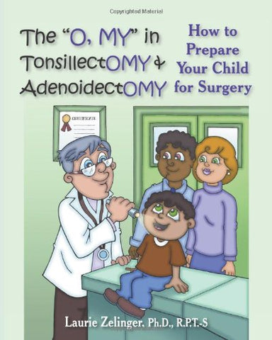 The O, My in Tonsillectomy & Adenoidectomy: How to Prepare Your Child for Surgery, a Parent's Manual (Growing with Love)