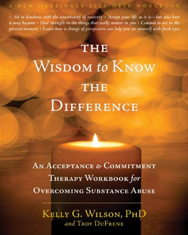 The Wisdom to Know the Difference: An Acceptance and Commitment Therapy Workbook for Overcoming Substance Abuse (A New Harbinger Self-Help Workbook)