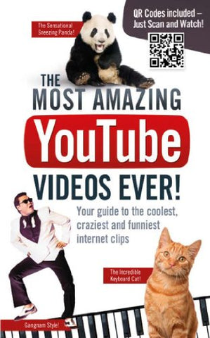 The Most Amazing YouTube Videos Ever!: Your Guide to the Coolest, Craziest and Funniest Clips