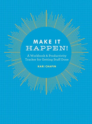 Make It Happen!: A Workbook & Productivity Tracker for Getting Stuff Done (Journal)