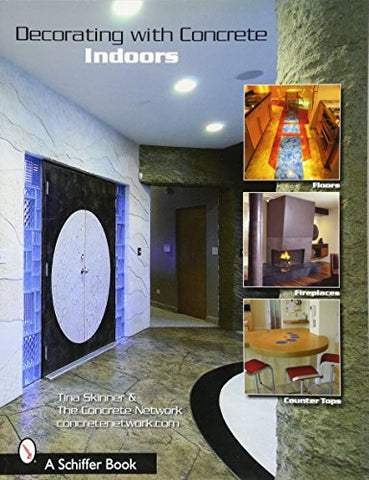 DECORATING WITH CONCRETE: Indoors: Fireplaces, Floors, Countertops, More (Schiffer Book)