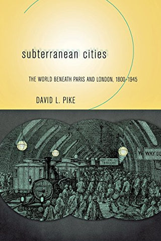 Subterranean Cities: The World beneath Paris and London, 18001945