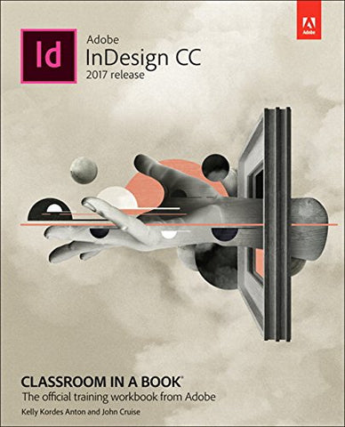 Adobe InDesign CC Classroom in a Book (2017 release) (Classroom in a Book (Adobe))