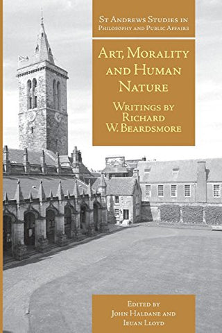 Art, Morality and Human Nature: Writings by Richard W. Beardsmore (St Andrews Studies in Philosophy and Public Affairs)