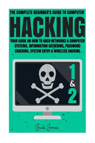 Hacking: The Complete Beginners Guide To Computer Hacking: Your Guide On How To Hack Networks and Computer Systems, Information Gathering, Password Online anonymity, IP Address, Privacy